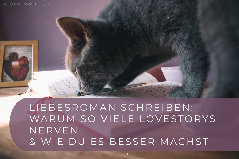 Liebesroman schreiben: Warum so viele Lovestorys nerven und wie du es besser machst